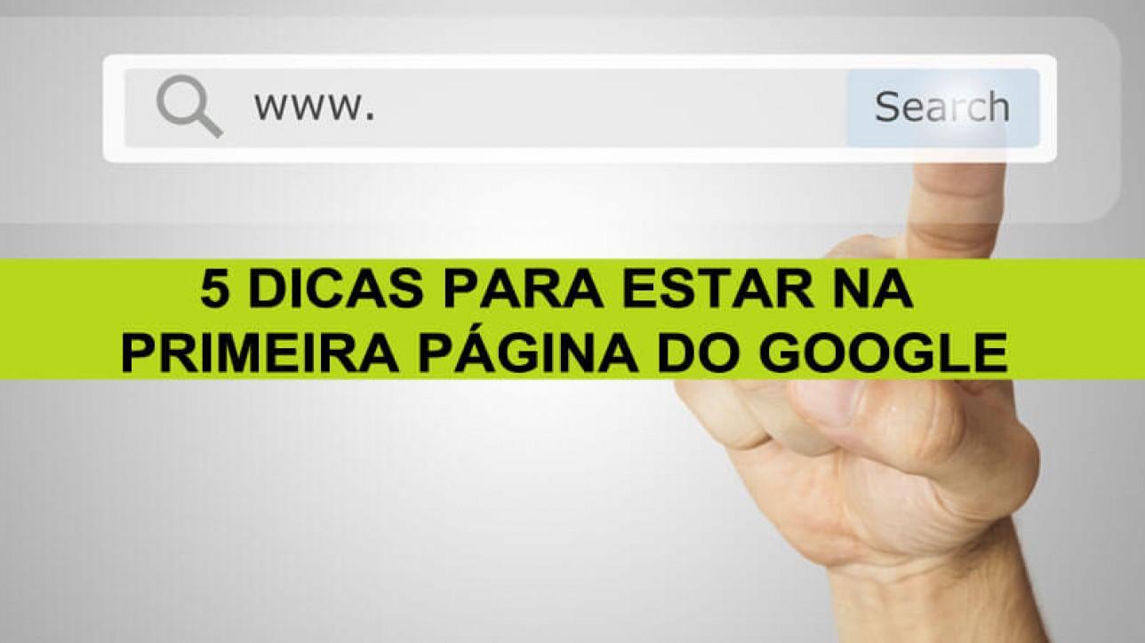 5 Dicas Para Estar Na Primeira Página Do Google