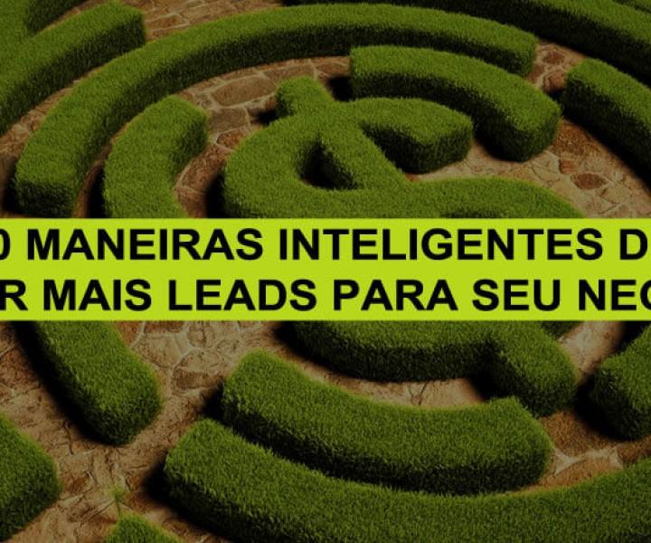 20 Maneiras Inteligentes De Gerar Mais Leads Para Seu Negócio