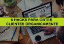 Rodolfo Sabino - 6 Hacks Para Obter Clientes Organicamente