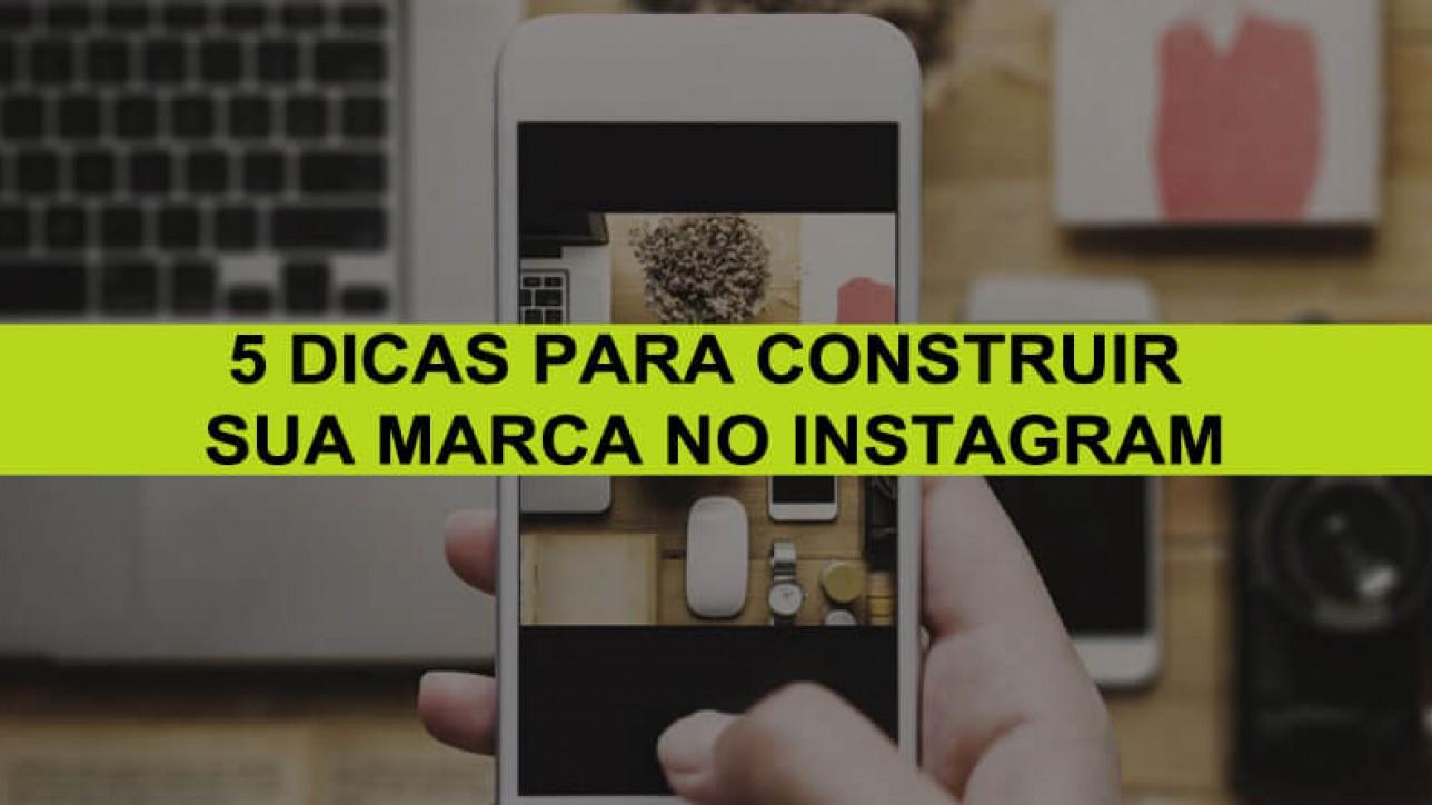 5 Dicas Para Construir Sua Marca No Instagram
