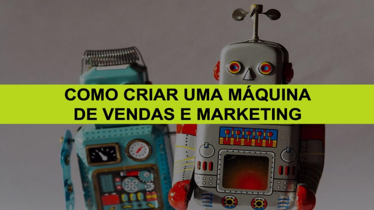Como Criar uma Máquina de Vendas e Marketing