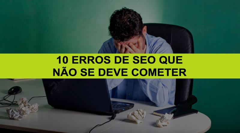 10 Erros De SEO Que Não Se Deve Cometer
