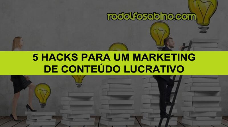 5 Hacks Para Um Marketing De Conteúdo Lucrativo - Rodolfo Sabino