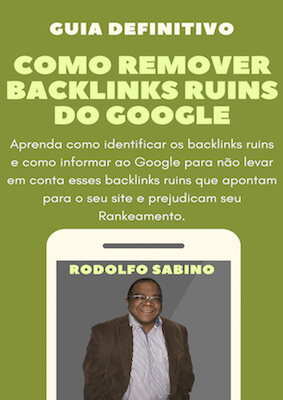 Como Remover Backlinks Ruins do Google – Guia Definitivo - Rodolfo Sabino