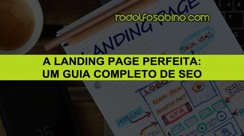 A Landing Page Perfeita: Um Guia Completo de SEO - Rodolfo Sabino