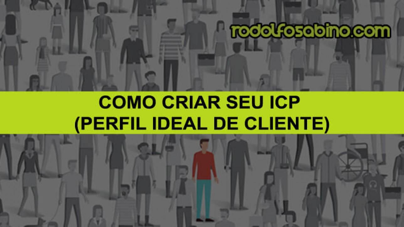 Como criar seu ICP (Perfil Ideal de Cliente)