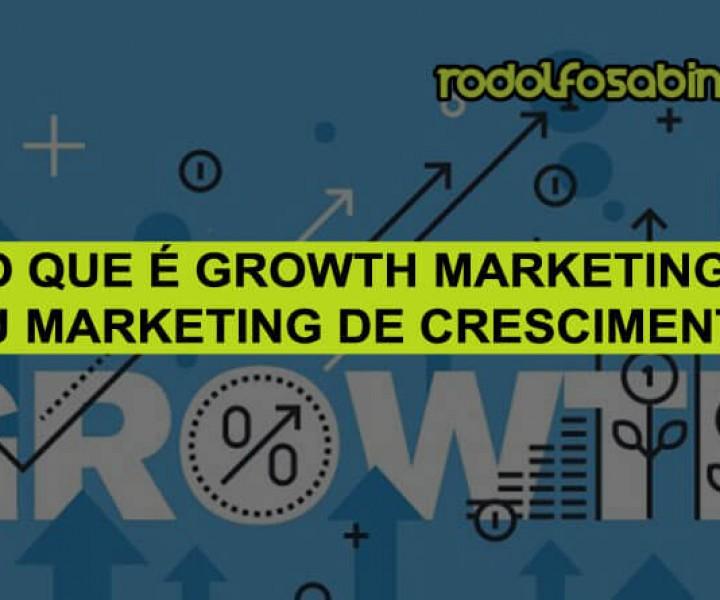 O Que é Growth Marketing ou Marketing De Crescimento